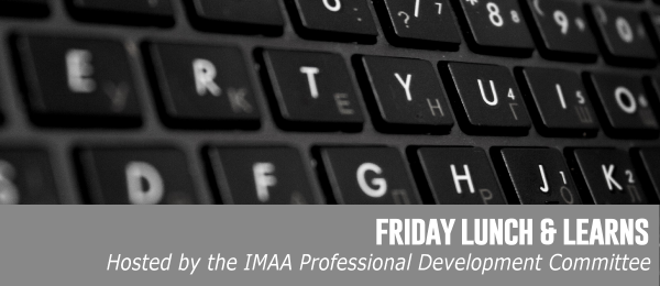 IMAA Professional Development Committee Lunch & Learns